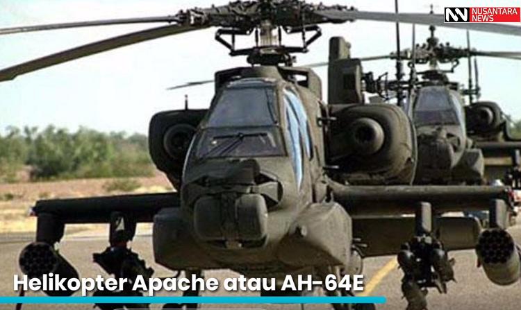 Helikopter Apache AH-64E (Istimewa)